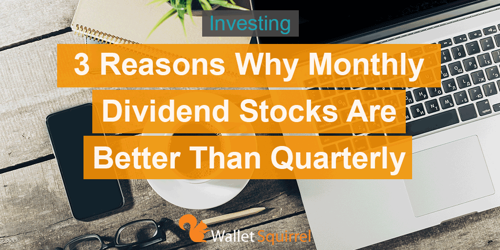 3 Reasons Why Monthly Dividend Stocks Are Better than