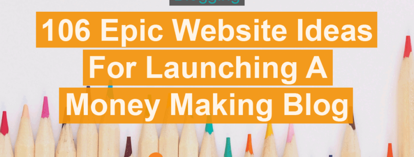 Lets explore 106 epic website ideas for launching a money making blog.