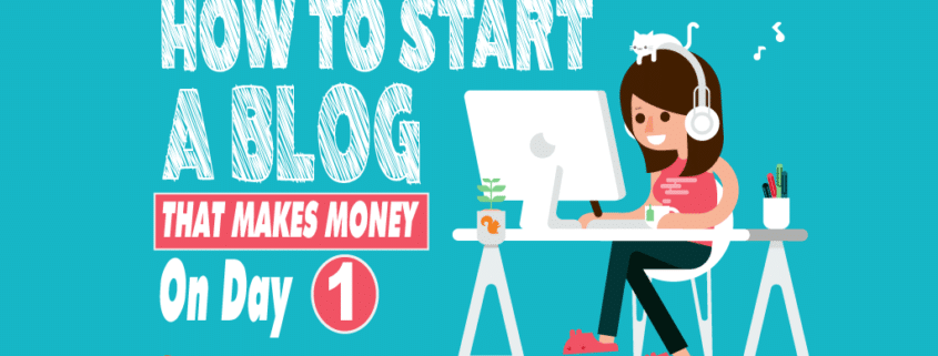 How To Start Your Own Blog That Makes Money on Day 1
