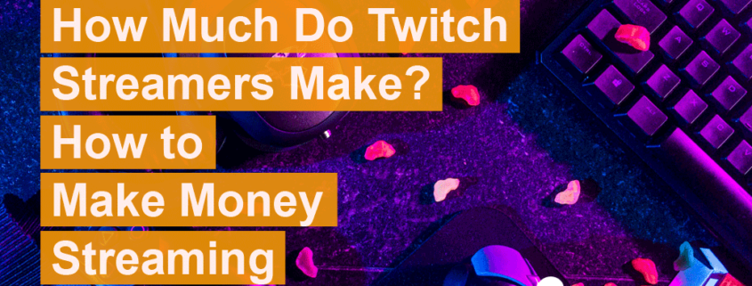 how-much-do-twitch-streamers-make
