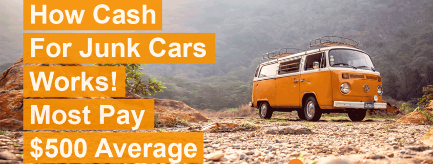 How Cash For Junk Cars Works and Most Sell Around $500 Average